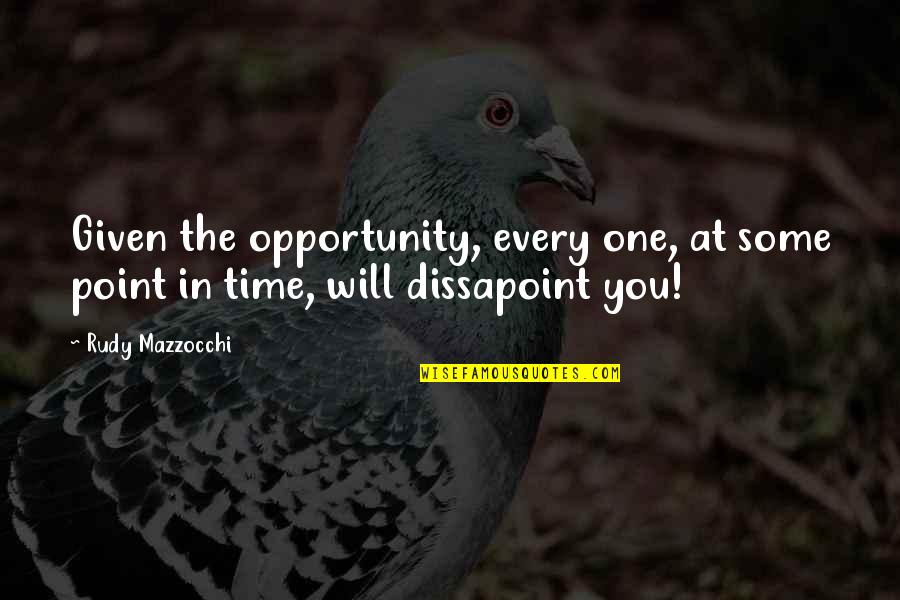 At Some Point Quotes By Rudy Mazzocchi: Given the opportunity, every one, at some point