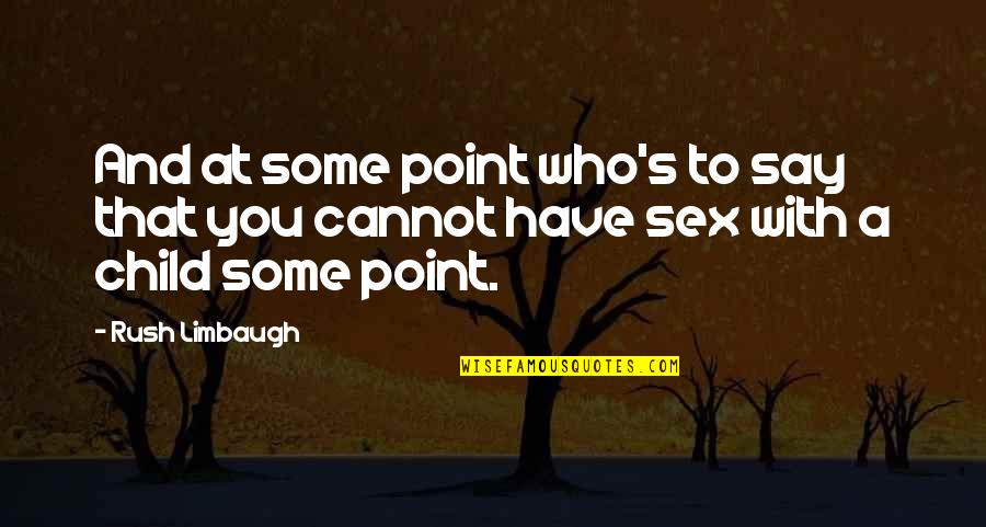 At Some Point Quotes By Rush Limbaugh: And at some point who's to say that