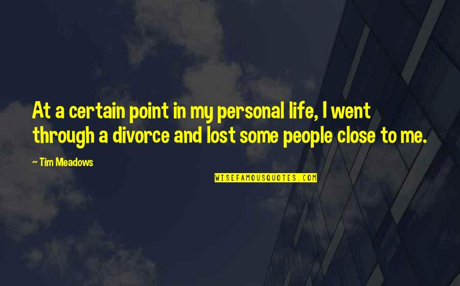 At Some Point Quotes By Tim Meadows: At a certain point in my personal life,