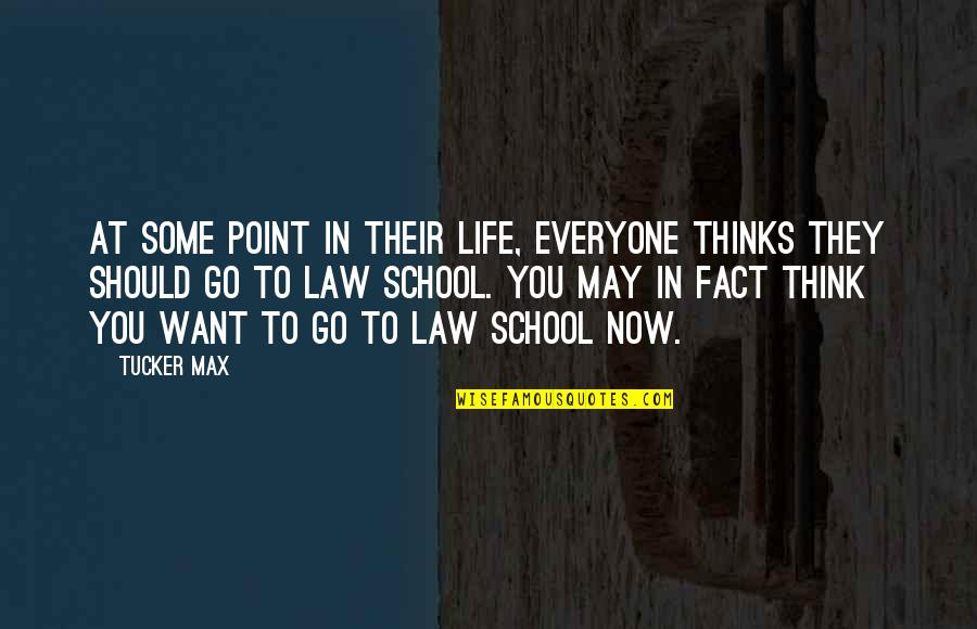 At Some Point Quotes By Tucker Max: At some point in their life, everyone thinks