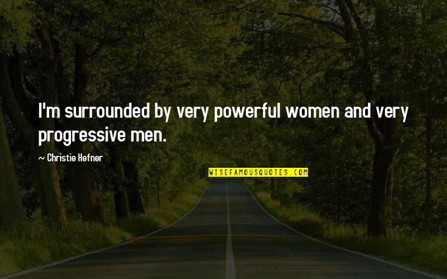 Atham Quotes By Christie Hefner: I'm surrounded by very powerful women and very