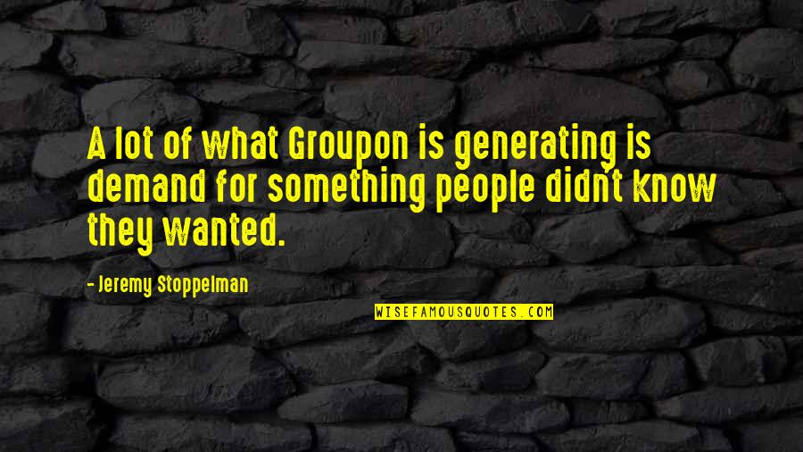 Atham Quotes By Jeremy Stoppelman: A lot of what Groupon is generating is