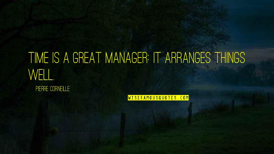 Atham Quotes By Pierre Corneille: Time is a great manager: it arranges things