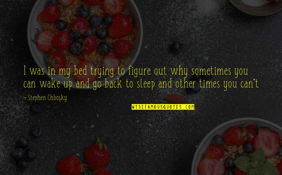 Atham Quotes By Stephen Chbosky: I was in my bed trying to figure