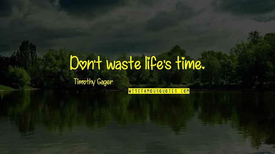 Atham Quotes By Timothy Gager: Don't waste life's time.