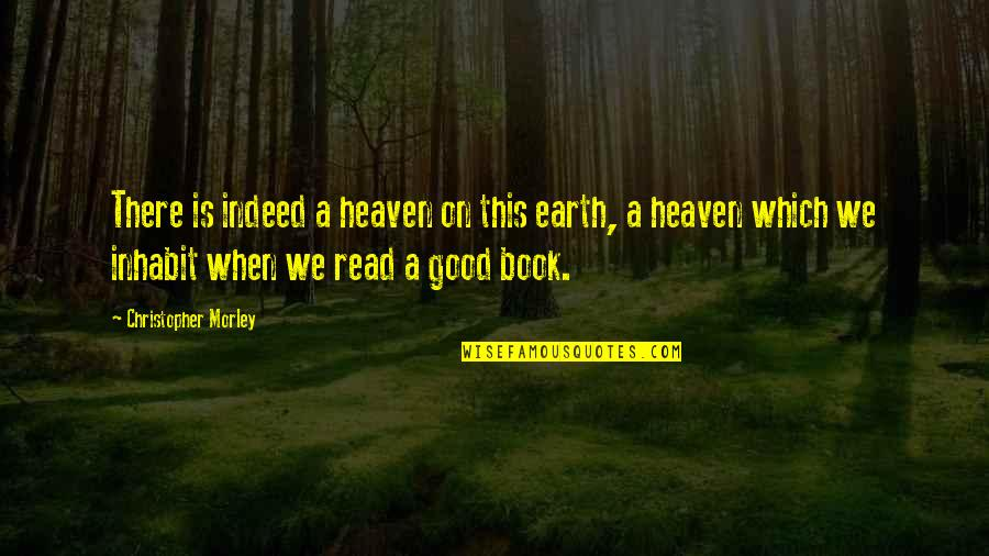 Ather Quotes By Christopher Morley: There is indeed a heaven on this earth,