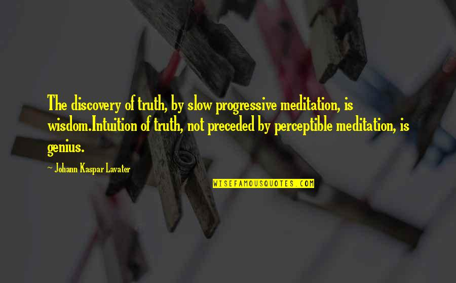 Ather Quotes By Johann Kaspar Lavater: The discovery of truth, by slow progressive meditation,