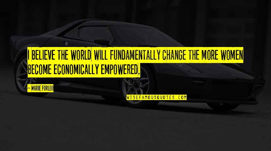 Ather Quotes By Marie Forleo: I believe the world will fundamentally change the