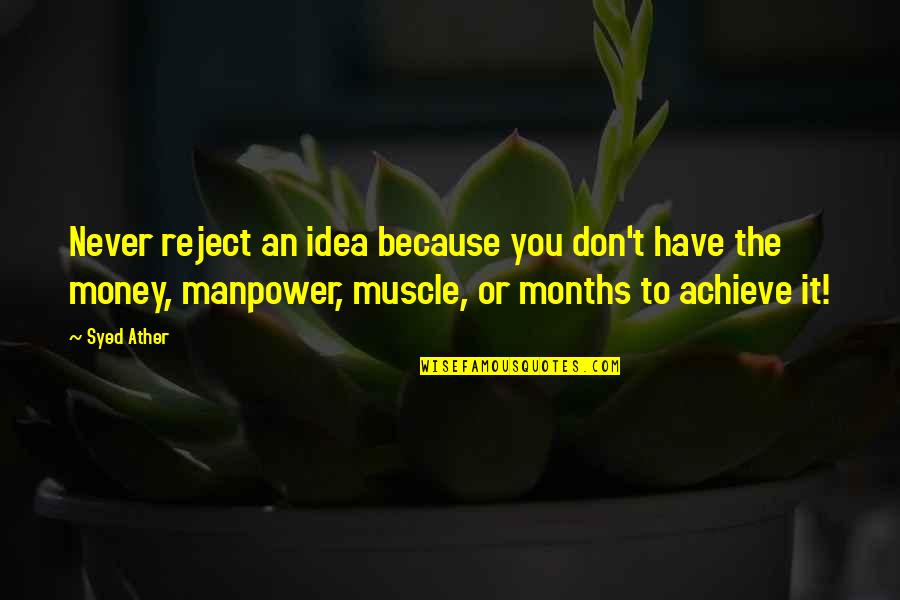 Ather Quotes By Syed Ather: Never reject an idea because you don't have