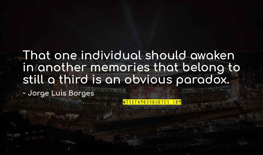 Athletes Losing Quotes By Jorge Luis Borges: That one individual should awaken in another memories