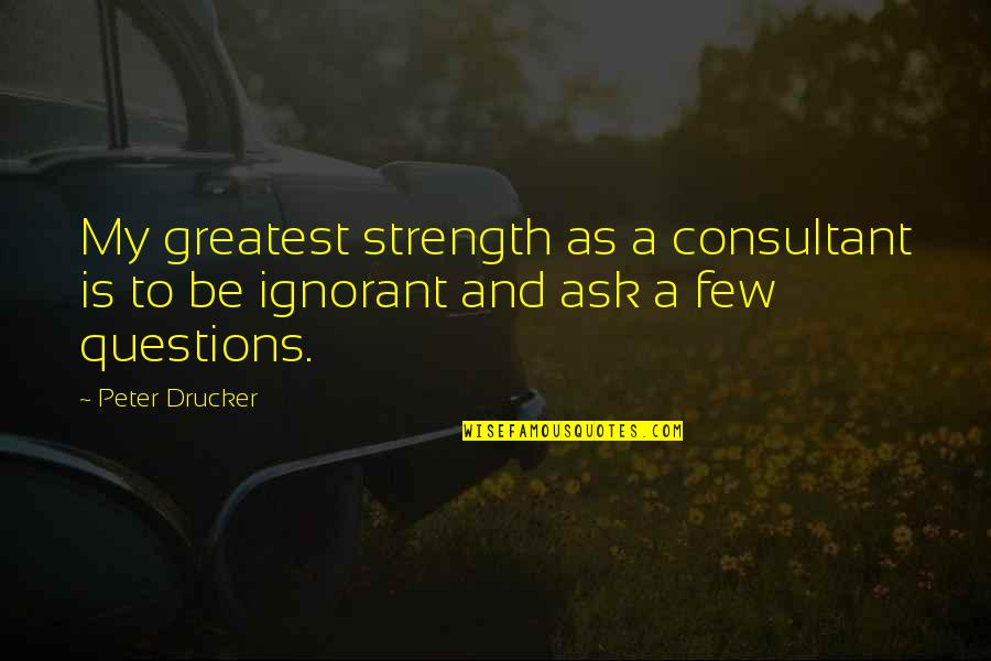 Athletes Losing Quotes By Peter Drucker: My greatest strength as a consultant is to