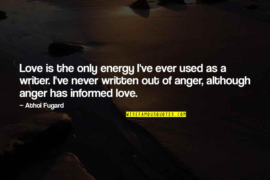 Athol Quotes By Athol Fugard: Love is the only energy I've ever used