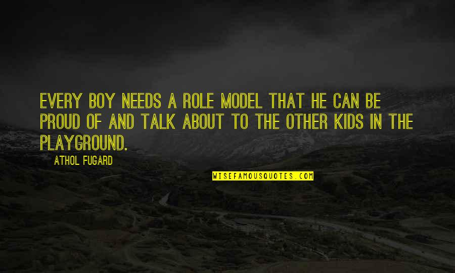 Athol Quotes By Athol Fugard: Every boy needs a role model that he