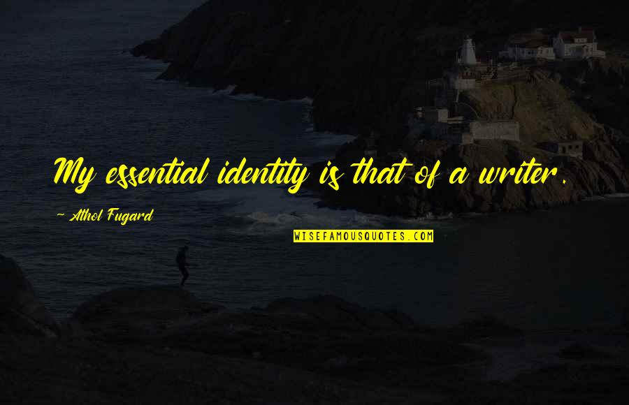 Athol Quotes By Athol Fugard: My essential identity is that of a writer.