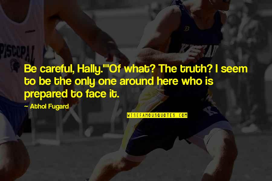 """Athol Quotes By Athol Fugard: Be careful, Hally.""""""""Of what? The truth? I seem"""