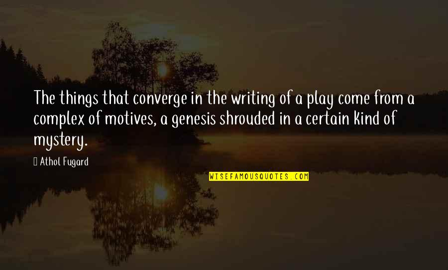 Athol Quotes By Athol Fugard: The things that converge in the writing of