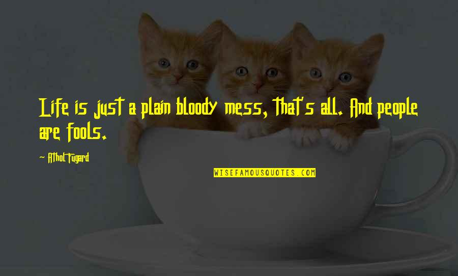 Athol Quotes By Athol Fugard: Life is just a plain bloody mess, that's