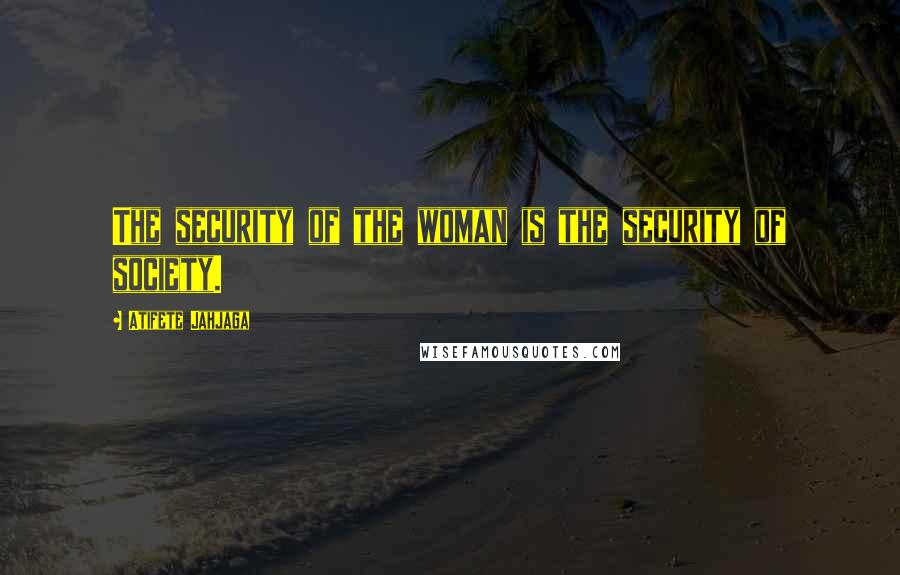 Atifete Jahjaga quotes: The security of the woman is the security of society.