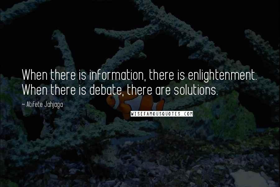 Atifete Jahjaga quotes: When there is information, there is enlightenment. When there is debate, there are solutions.