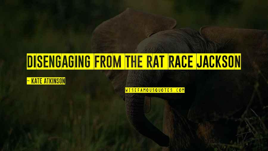 Atkinson's Quotes By Kate Atkinson: Disengaging from the rat race Jackson