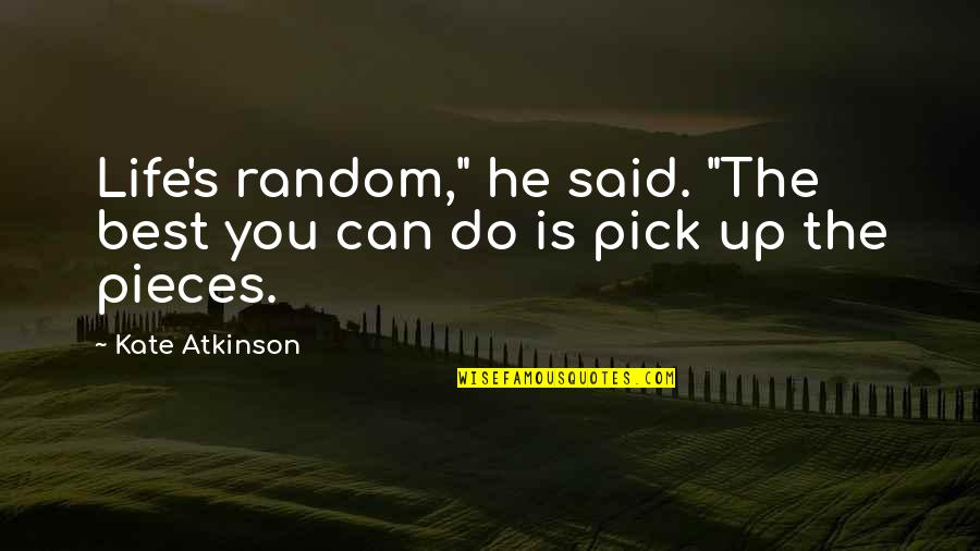 """Atkinson's Quotes By Kate Atkinson: Life's random,"""" he said. """"The best you can"""