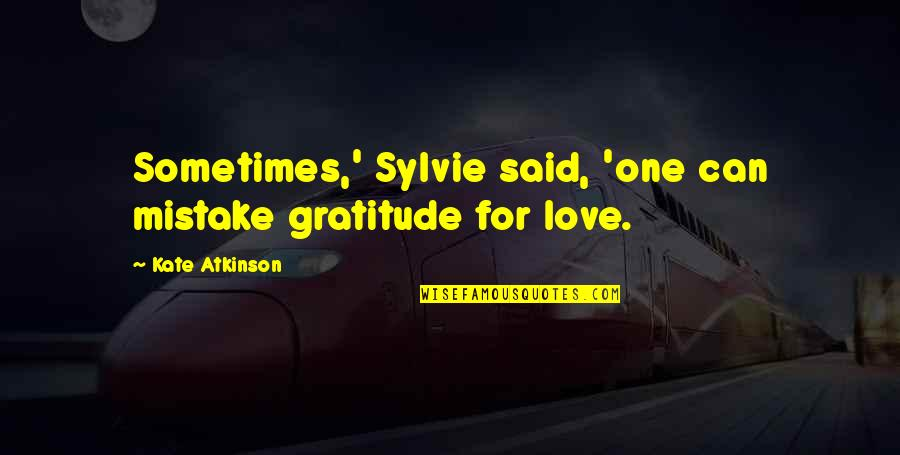 Atkinson's Quotes By Kate Atkinson: Sometimes,' Sylvie said, 'one can mistake gratitude for