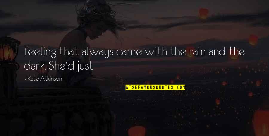 Atkinson's Quotes By Kate Atkinson: feeling that always came with the rain and