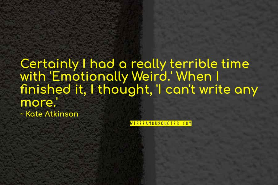 Atkinson's Quotes By Kate Atkinson: Certainly I had a really terrible time with