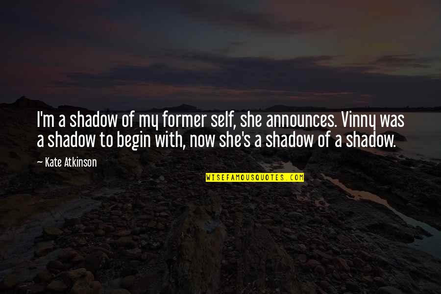 Atkinson's Quotes By Kate Atkinson: I'm a shadow of my former self, she