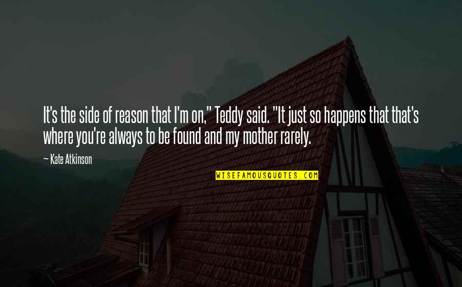"""Atkinson's Quotes By Kate Atkinson: It's the side of reason that I'm on,"""""""