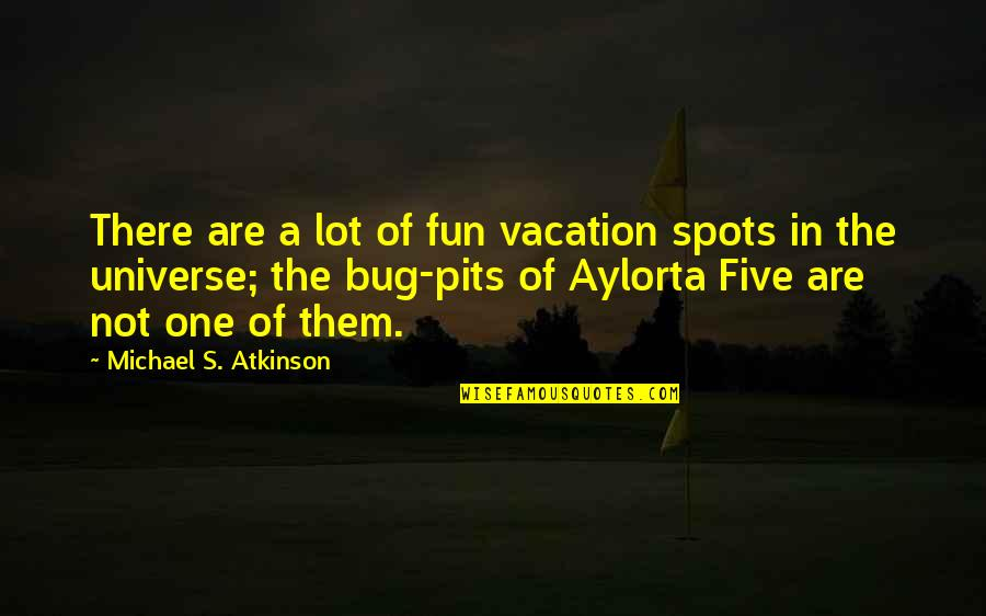 Atkinson's Quotes By Michael S. Atkinson: There are a lot of fun vacation spots