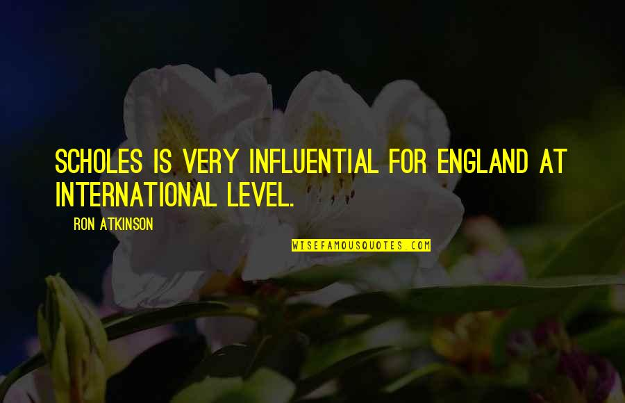 Atkinson's Quotes By Ron Atkinson: Scholes is very influential for England at international