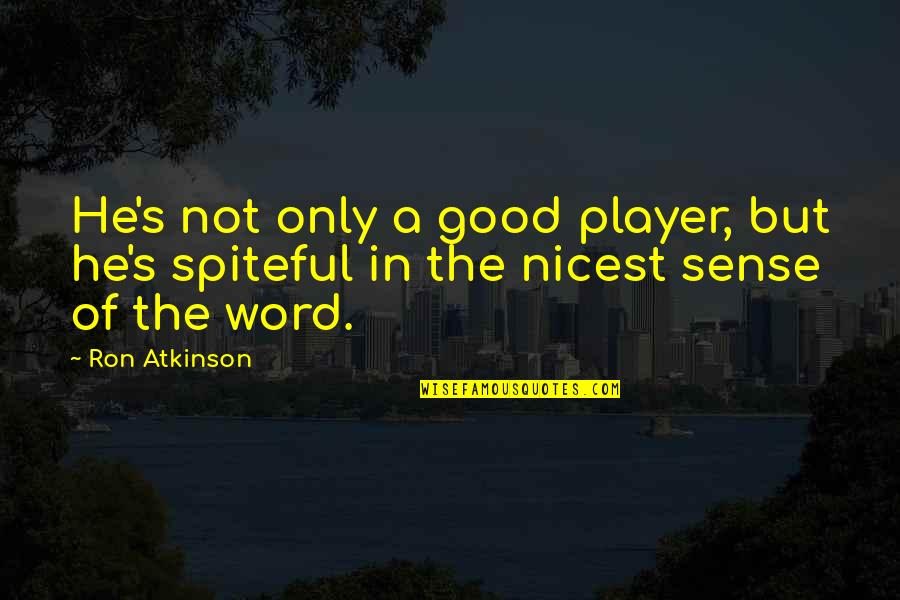 Atkinson's Quotes By Ron Atkinson: He's not only a good player, but he's