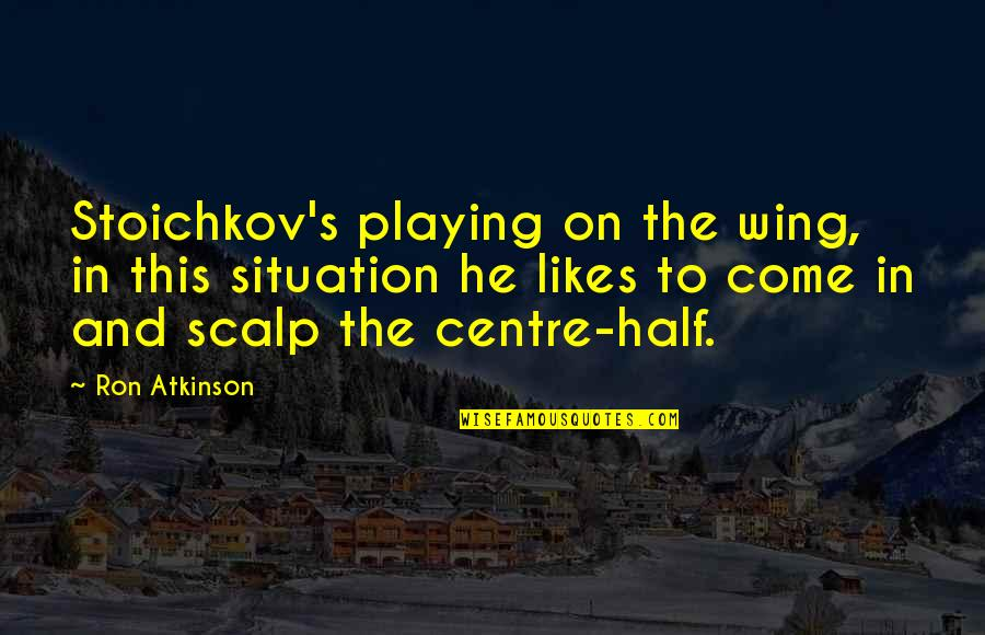 Atkinson's Quotes By Ron Atkinson: Stoichkov's playing on the wing, in this situation