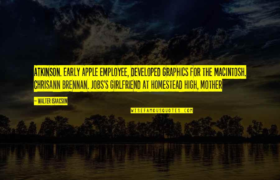 Atkinson's Quotes By Walter Isaacson: ATKINSON. Early Apple employee, developed graphics for the