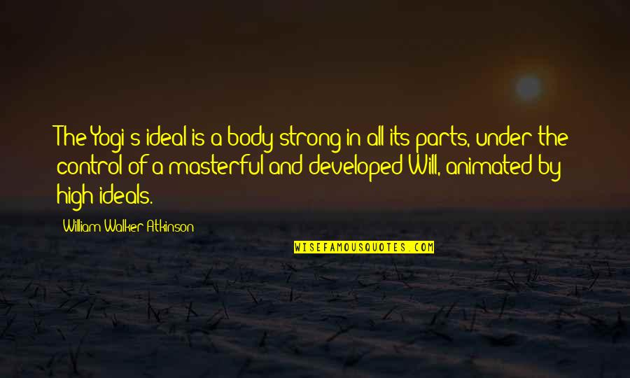Atkinson's Quotes By William Walker Atkinson: The Yogi's ideal is a body strong in