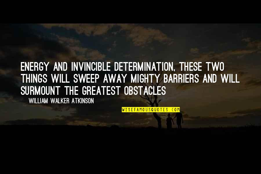 Atkinson's Quotes By William Walker Atkinson: Energy and invincible determination, these two things will
