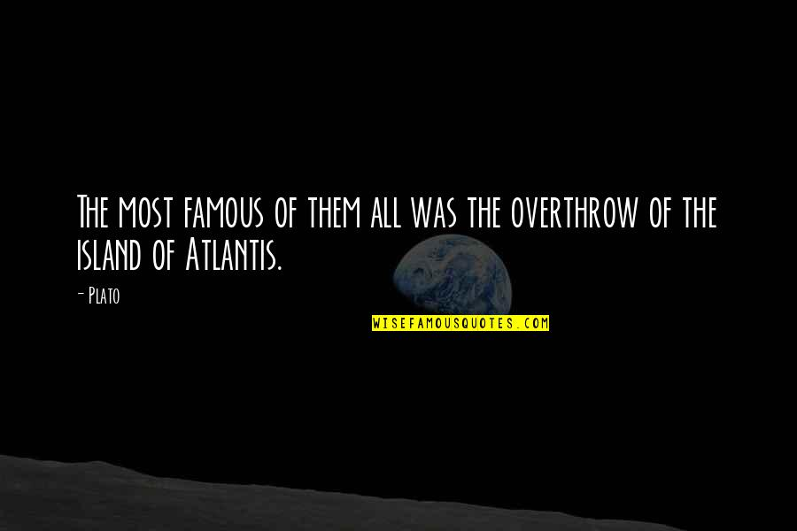 Atlantis Plato Quotes By Plato: The most famous of them all was the