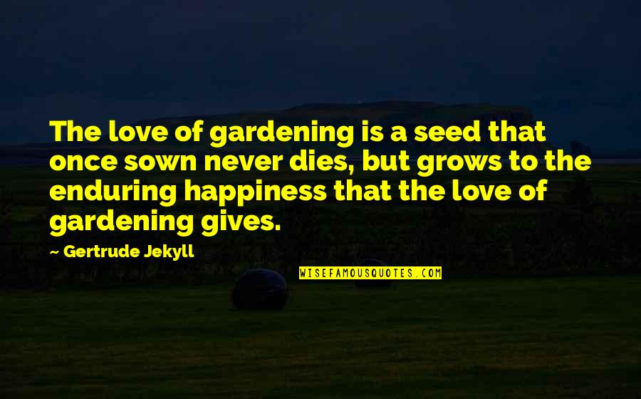 Atlantis The Lost Empire 2001 Quotes By Gertrude Jekyll: The love of gardening is a seed that