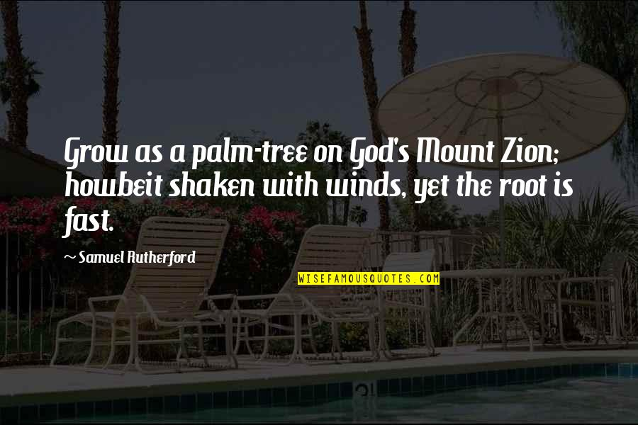 Atlantis The Lost Empire 2001 Quotes By Samuel Rutherford: Grow as a palm-tree on God's Mount Zion;