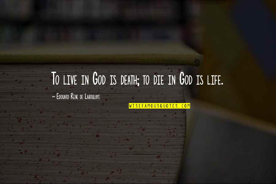 Atrial Quotes By Edouard Rene De Laboulaye: To live in God is death; to die