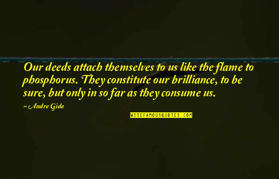 Attach Quotes By Andre Gide: Our deeds attach themselves to us like the