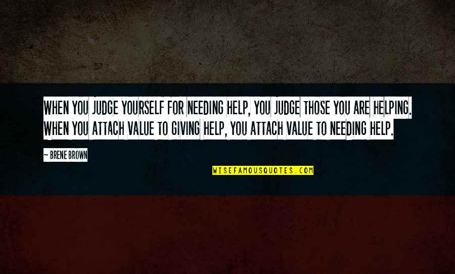 Attach Quotes By Brene Brown: When you judge yourself for needing help, you