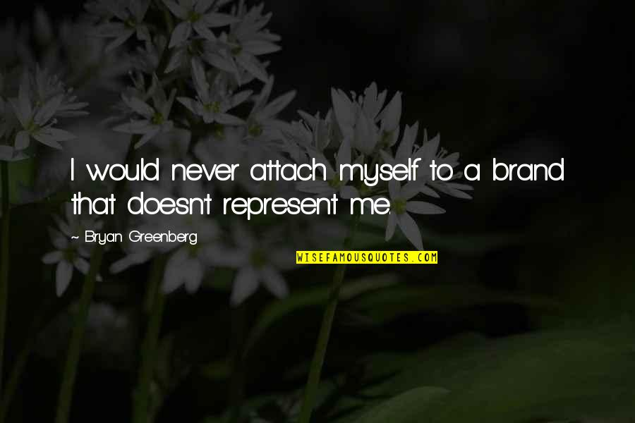 Attach Quotes By Bryan Greenberg: I would never attach myself to a brand
