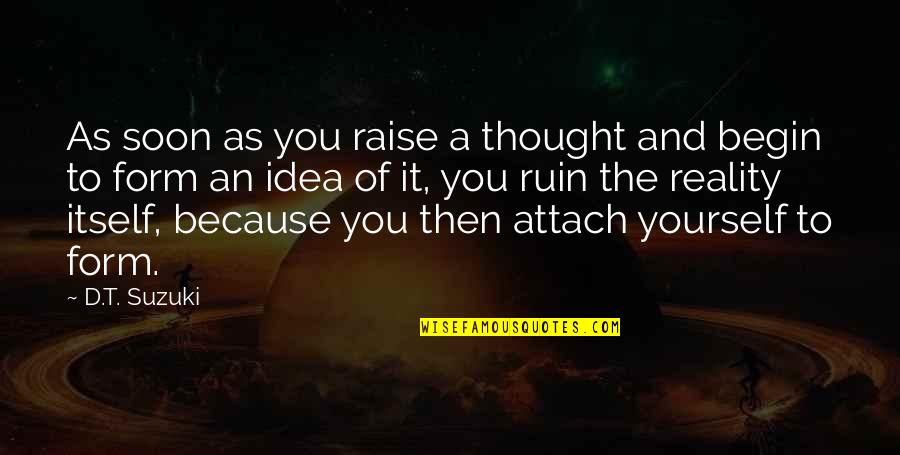 Attach Quotes By D.T. Suzuki: As soon as you raise a thought and