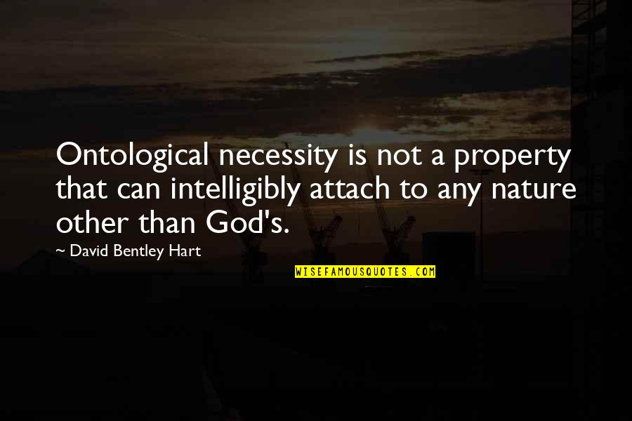 Attach Quotes By David Bentley Hart: Ontological necessity is not a property that can