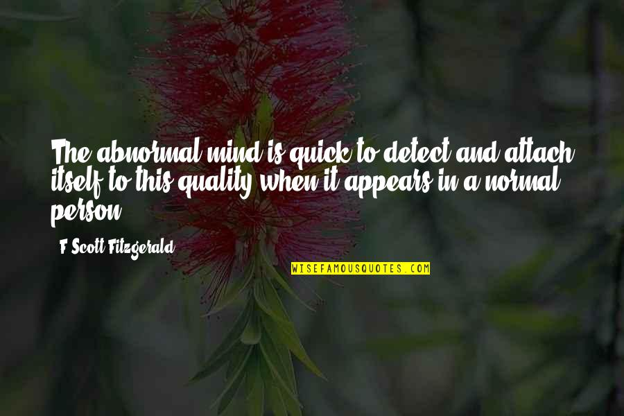 Attach Quotes By F Scott Fitzgerald: The abnormal mind is quick to detect and