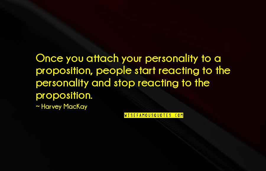 Attach Quotes By Harvey MacKay: Once you attach your personality to a proposition,