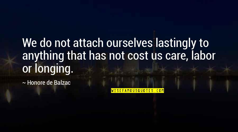 Attach Quotes By Honore De Balzac: We do not attach ourselves lastingly to anything
