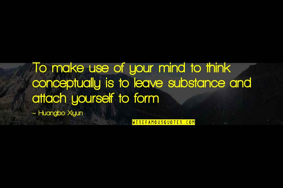 Attach Quotes By Huangbo Xiyun: To make use of your mind to think